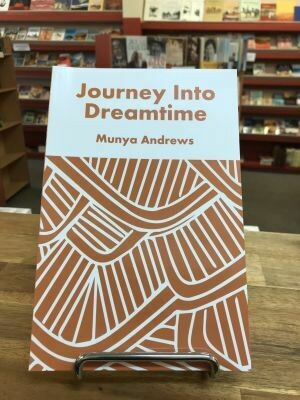 Journey into dreamtime by Munya Andrews