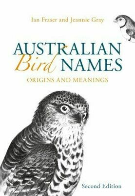 Australian Bird Names: Origins and Meanings by Ian Fraser, Jeannie Gray