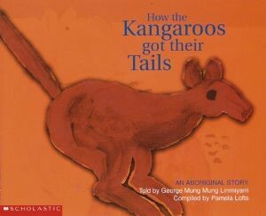 Aboriginal Story: How the Kangaroos Got Their Tails by Lirrmiyarri George Mung Mung with Pamela Lofts