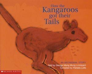 Aboriginal Story: How the Kangaroos Got Their Tails by Lirrmiyarri George Mung Mung with Pamela Lofts