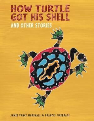 How Turtle Got His Shell and Other Stories by James Vance Marshall and Francis Firebrace