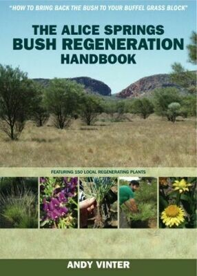 The Alice Springs Bush Regeneration Handbook by Andy Vinter