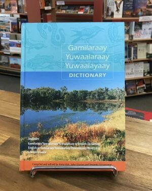 Gamilaraay Yuwaalaraay Yuwaalayaay Dictionary Compiled by Anna Ash, John Giacon and Amanda Lissarrague