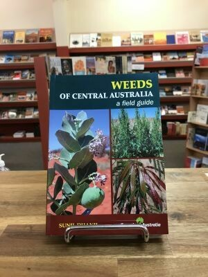 Weeds of Central Australia: a field guide by Sunil Dhanji