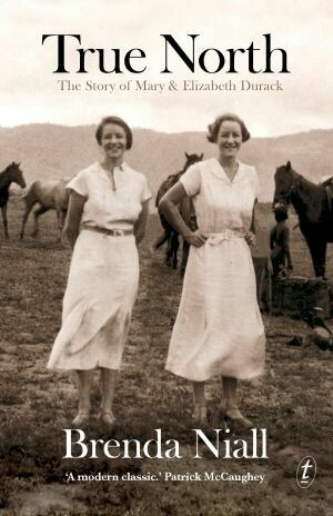 True North: The Story of Mary and Elizabeth Durack by Brenda Niall