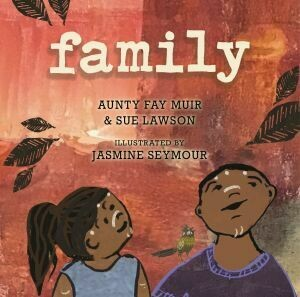 Family by Aunty Fay Muir with Sue Lawson Illustrated by Jasmine Seymour