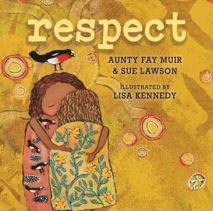 Respect by Aunty Fay Muir with Sue Lawson Illustrations by Lisa Kennedy