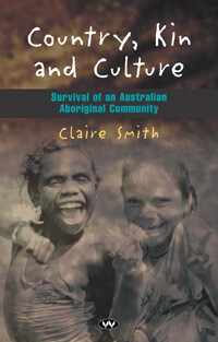 Country, Kin and Culture Survival of an Australian Aboriginal community  By Claire Smith