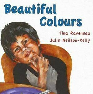 Beautiful Colours by Tina Raveneau and Julie Neilson-Kelly