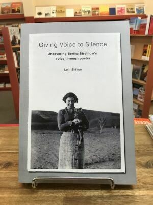 Giving Voice to Silence: uncovering Bertha Strehlow's voice through poetry by Leni Shilton