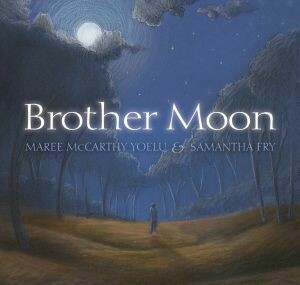 Brother Moon by Maree McCarthy Yoelu Illustrated by Samantha Fry