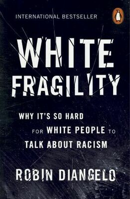 White Fragility Why it 's So Hard for White People to Talk About Racism By Robin DiAngelo