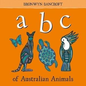 ABC of Australian Animals by Bronwyn Bancroft