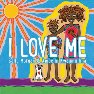 I Love Me Illustrated by Ambelin Kwaymullina and written by Sally Morgan