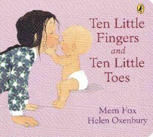 Ten Little Fingers and Ten Little Toes Board Book by Mem Fox Illustrated by Helen Oxenbury