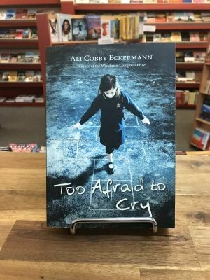 Too Afraid to Cry by Ali Cobby Eckermann