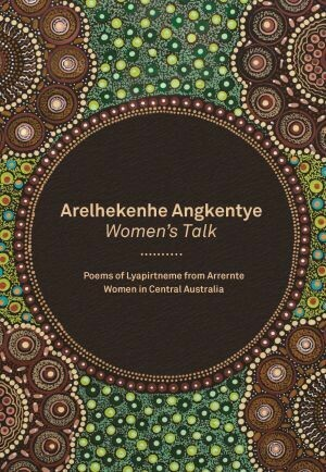Arelhekenhe Angkentye: Women's Talk: Poems of Lyapirtneme from Arrernte Women in Central Australia - this book is not in stock. This book is on backorder.