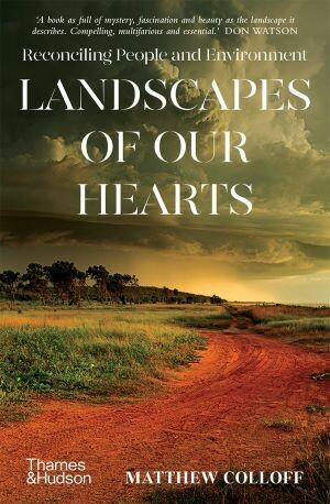 Landscapes of our hearts: reconciling people and environment by Matthew Colloff