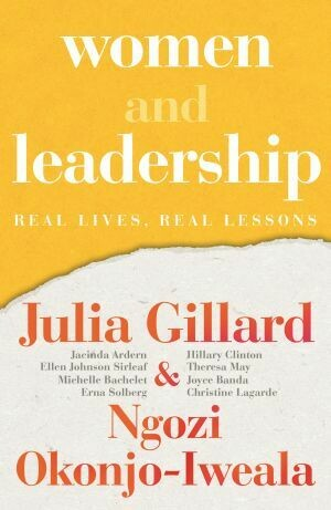 Women and Leadership Real Lives, Real Lessons Ngozi Okonjo-Iweala and Julia Gillard