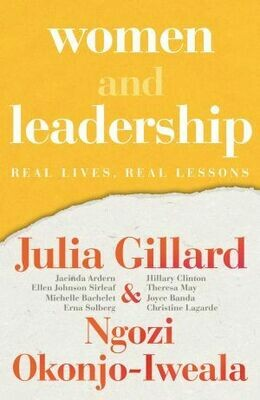 Women and Leadership Real Lives, Real Lessons Ngozi Okonjo-Iweala and Julia Gillard