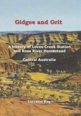 Gidgee and Grit: a history of Loves Creek Station and Ross River Homestead, Central Australia by Lorraine Day