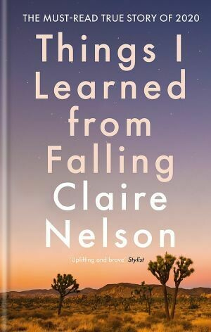 Things I Learned From Falling by Claire Nelson The must-read true story of 2020