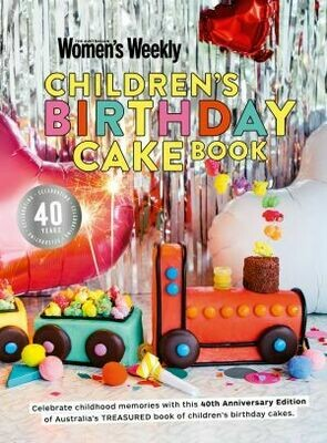 Children's Birthday Cake Book 40th Anniversary Edition Women's Weekly (available from 30 September 2020)