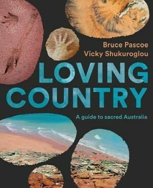 Loving Country by Bruce Pascoe and Vicky Shukuroglou (available from 2 December 2020)