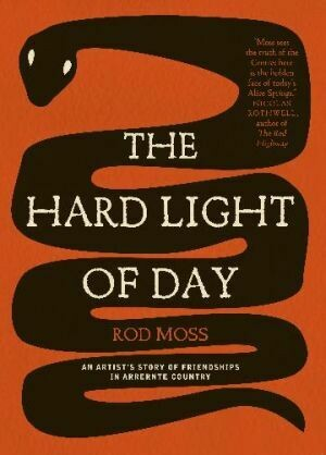 The Hard Light of Day: An Artist's Story of Friendships in Arrernte by Rd