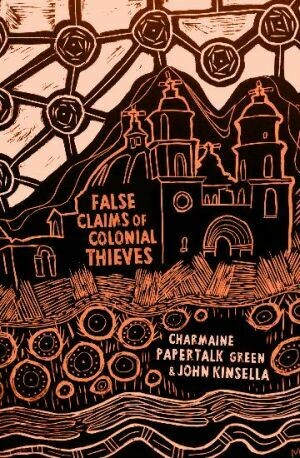 False Claims of Colonial Thieves By Charmaine Papertalk Green and John Kinsella