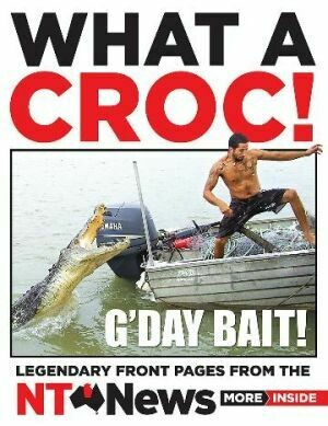 What a Croc! Legendary front pages from the NT News