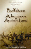 Buffaloes: Adventures in Arnhem Land by Carl Warburton