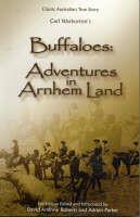 Buffaloes: Adventures in Arnhem Land by Carl Warburton