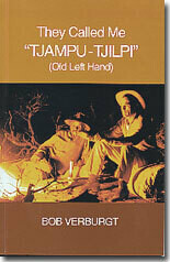 "They Called Me ""Tjampu Tjilpi"" (Old Left Hand) by Bob Verburgt"