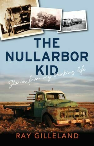 The Nullarbor Kid: Stories from my trucking life by Ray Gilleland