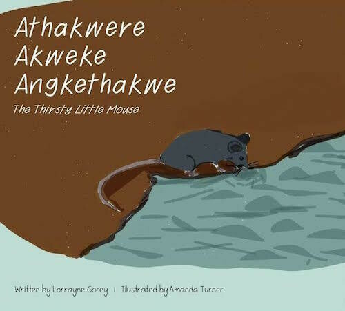 Athakwere Akweke Angkethakwe (The Thirsty Little Mouse) by Lorrayne Gorey and Amanda Turner