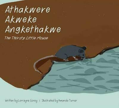 Athakwere Akweke Angkethakwe (The Thirsty Little Mouse) (Arrernte Language Resource)