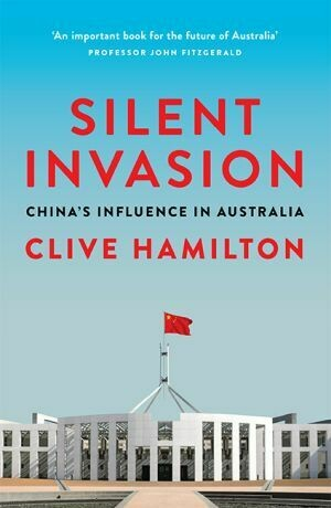 Silent Invasion: China's influence in Australia by Clive Hamilton