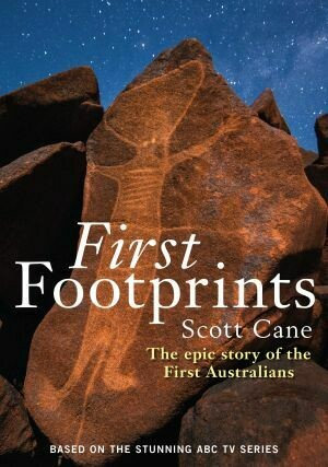 First Footprints: The epic story of the First Australians by Scott Cane