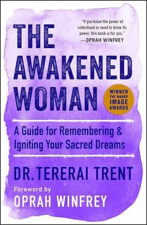 The Awakened Woman: A Guide for Remembering & Igniting Your Sacred Dreams By Tererai Trent