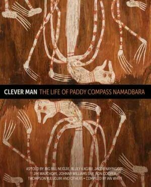 Clever Man: The Life of Paddy Compass Namadbara  as told by Big Bill Neidjie, Bluey Ilkgirr, Jacob Nayinggul, Jim Wauchope, Johnny Williams Snr., Ron Cooper, Thompson Yuludjiri, Ian White