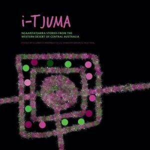 i-Tjuma: Ngaanyatjarra stories from the Western Desert of Central Australia edited by Elizabeth Marrkilyi Ellis, Inge Kral, Jennifer Green (pre-order Nov 20)