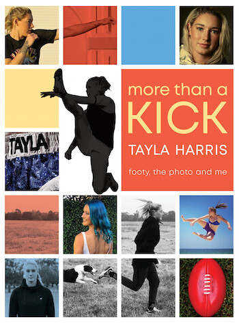 More than a Kick: Footy, the Photo and Me by Tayla Harris and Jennifer Castles