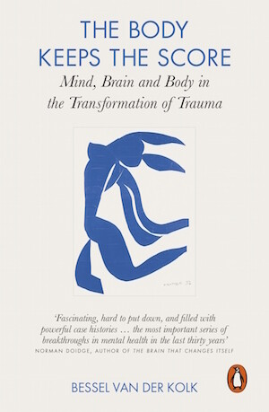 The Body Keeps The Score: Mind, Brain And Body In The Transformation O F Trauma by Bessel Van Der Kolk