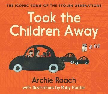Took the Children Away by Archie Roach Illustrated by Ruby Hunter