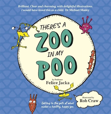 There's a Zoo in My Poo by Felice Jacka.   Illustrated by Rob Craw