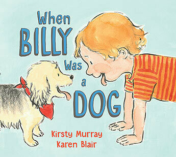 When Billy Was a Dog by Kirsty Murray, illustrated by Karen Blair