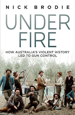 Under Fire: How Australia's violent history led to gun control by Nick Brodie