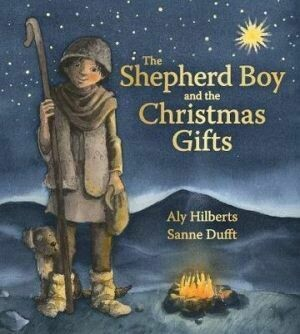 Shepherd Boy and the Christmas Gifts by Aly Hilberts