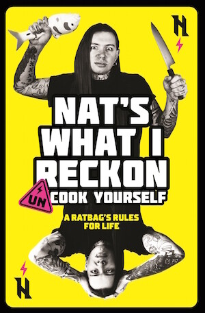 Un-cook Yourself: A Ratbag's Rules for Life by Nat's What I Reckon - out December 2020 - pre-order available.